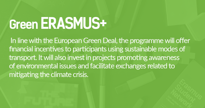 In line with the European Green Deal, the programme will offer  financial incentives to participants using sustainable modes of  transport. It will also invest in projects promoting awareness  of environmental issues and facilitate exchanges related to  mitigating the climate crisis.
